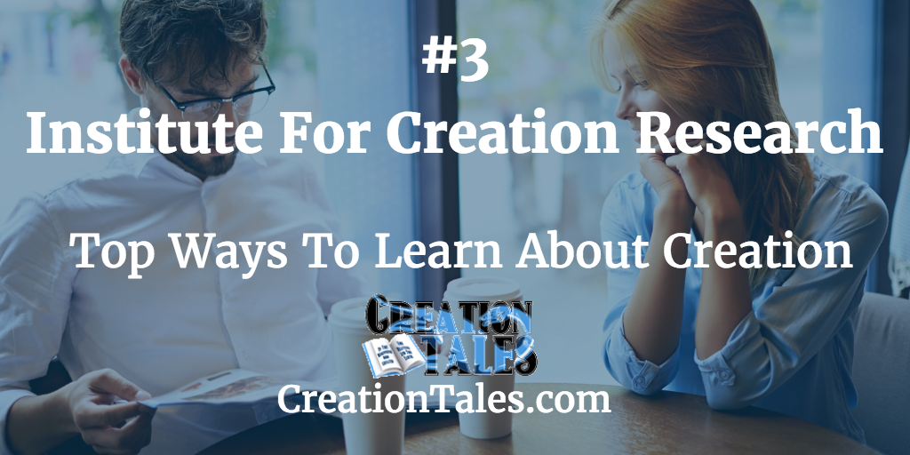 7 Ways To Learn About Creation - #3 The Institute For Creation Research