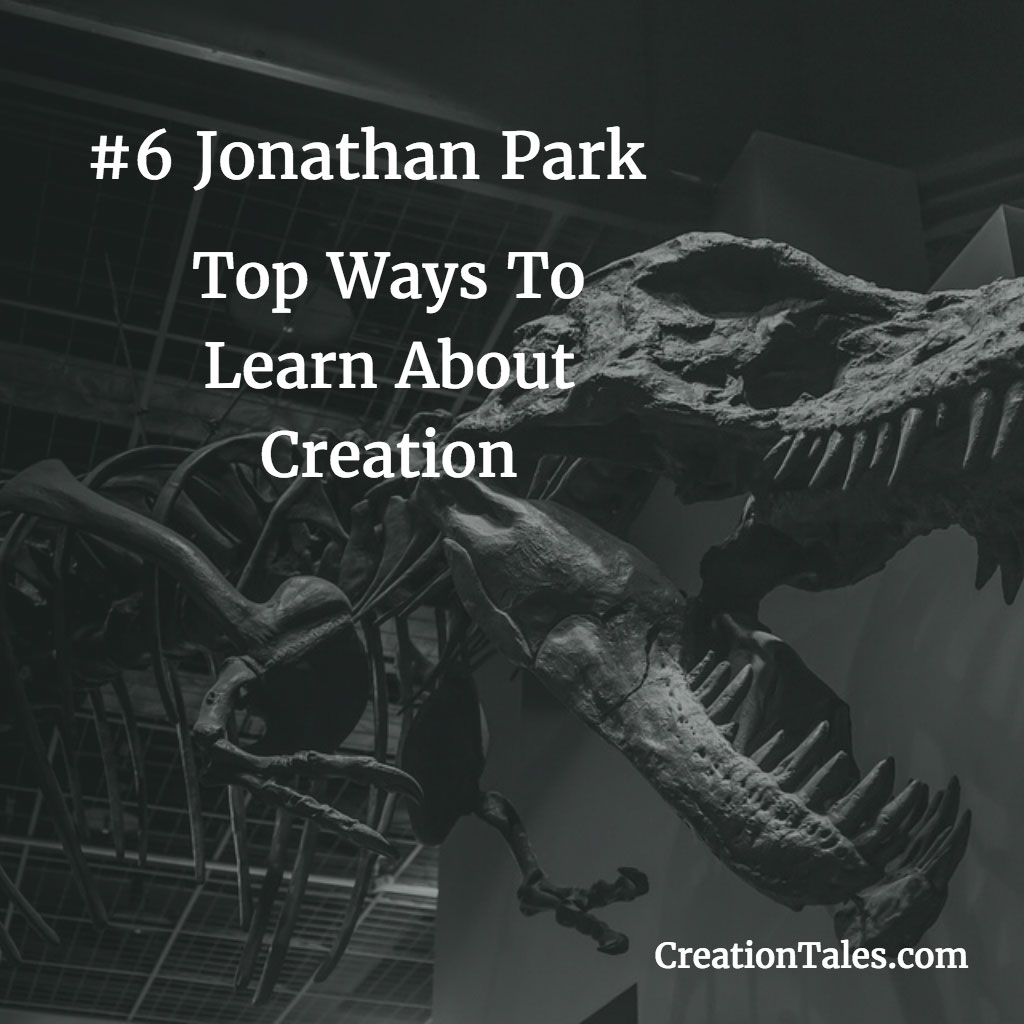 7 Ways To Learn About Creation - #6 Jonathan Park
