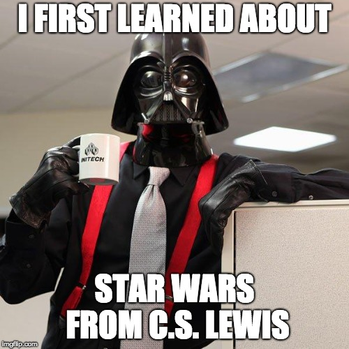 Vader learned everything from C.S. Lewis